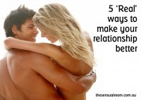 5 'REAL' ways to make your relationship better